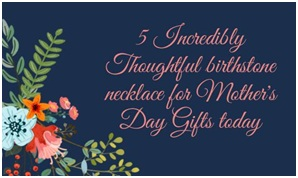 5 Incredibly Thoughtful Birthstone Necklace for Mother's Day Gifts Today