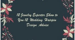 12 Jewelry Experter Show to You 12 Wedding Hairpin Design Advice